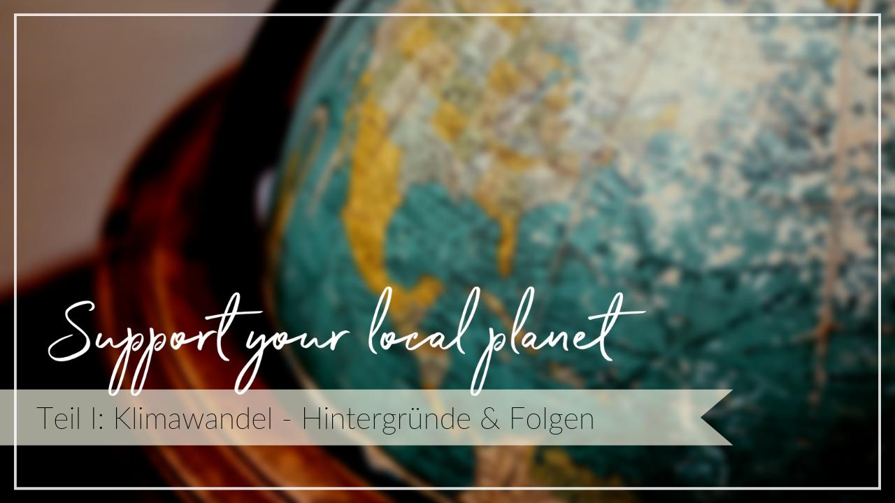 Globus in Nahaufnahme mit dem Schriftzug Support your local planet - Klimawandel Hintergründe und Folgen