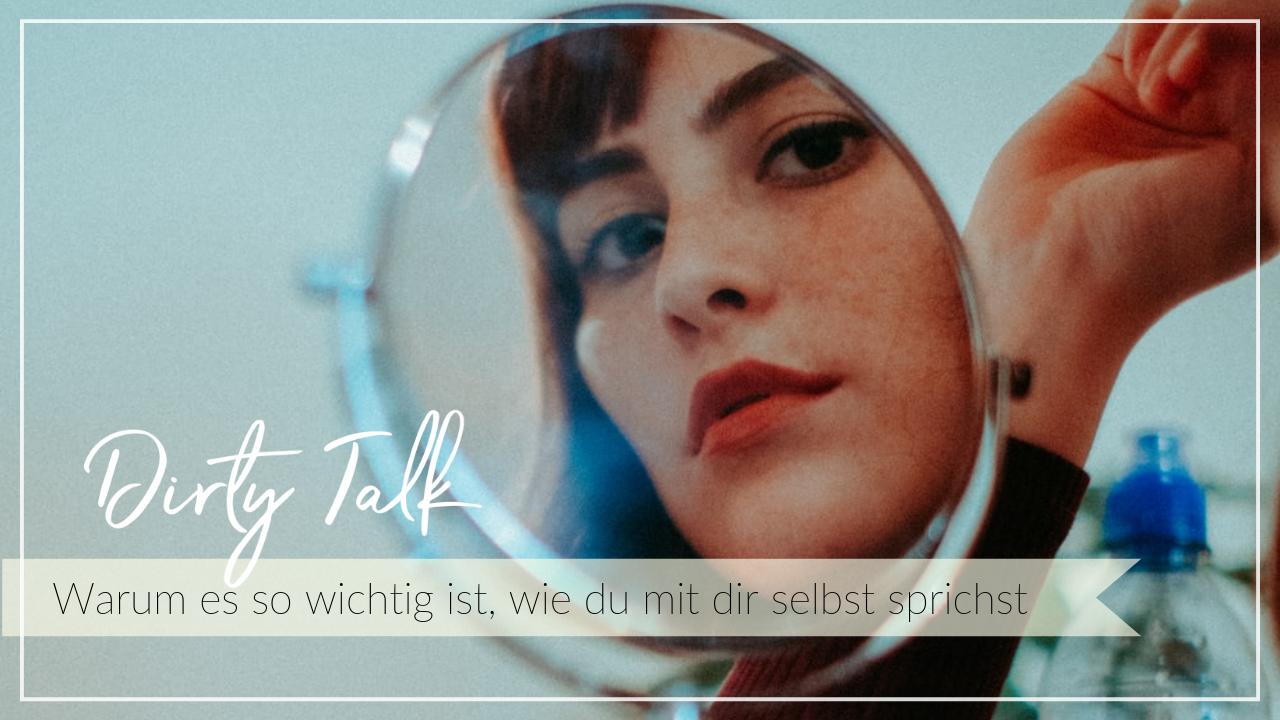 Gesicht einer Frau im Spiegel, Schriftzug Warum es wichtig ist, wie du mit dir sprichst