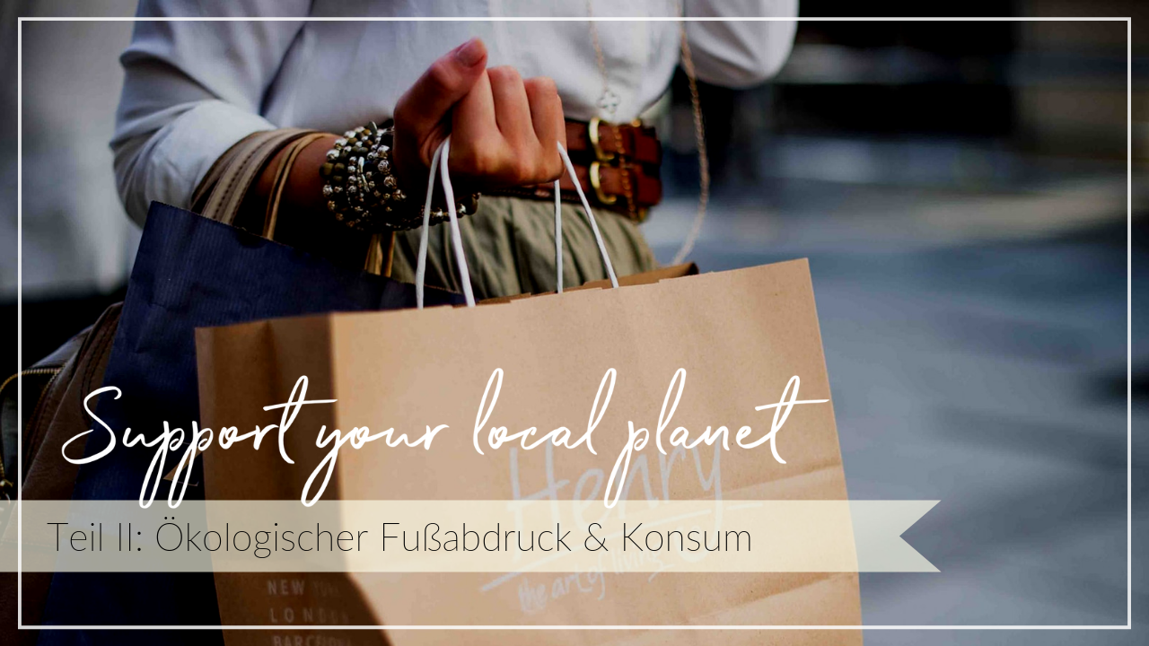 Globus mit Schriftzug Support your local planet, Ökologischer Fußabdruck und Konsum